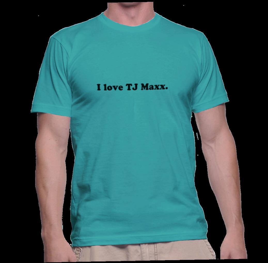 I love tj maxx instant shirt for Tj maxx t shirts